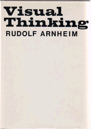 Rudolf Arnheim– A Plea for Visual Thinking
