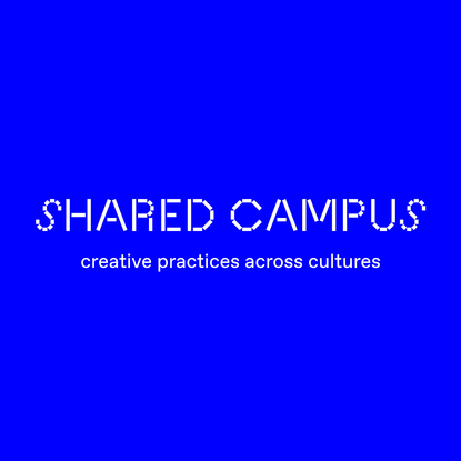 Shared Campus - Creative Practices across Cultures