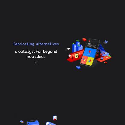 Fabricating Alternatives