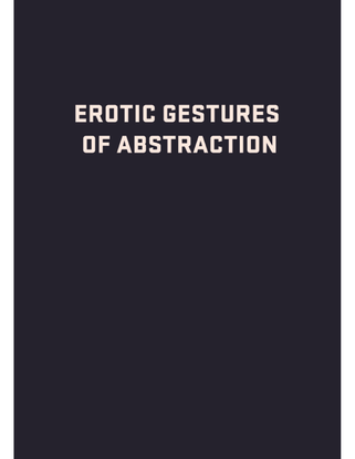 erotic gestures of abstraction