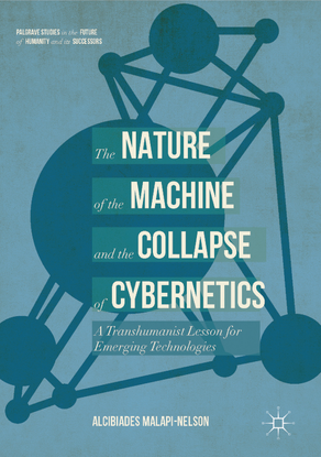the-nature-of-the-machine-and-the-collapse-of-cybernetics-a-transhumanist-lesson-for-emerging-technologies-by-alcibiades-mal...