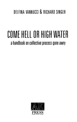 delfina-vannucci-richard-singer-come-hell-or-high-water-_-a-handbook-on-collective-process-gone-awry-ak-press-2010-.pdf