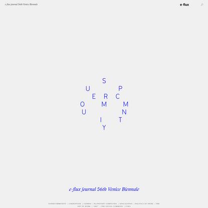 e-flux journal 56th Venice Biennale - SUPERCOMMUNITY - The Vectoralist Class
