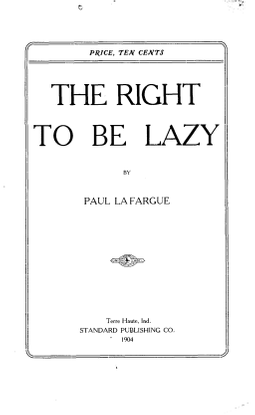The Right to Be Lazy — Paul Lafargue
