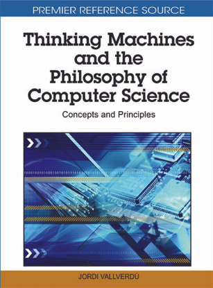 Thinking Machines and the Philosophy of Computer Science: Concepts and Principles by Jordi Vallverdú