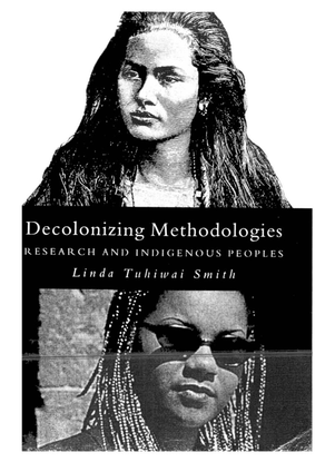 Decolonizing Methodologies - Research and Indigenous Peoples - Linda Tuhiwai Smith