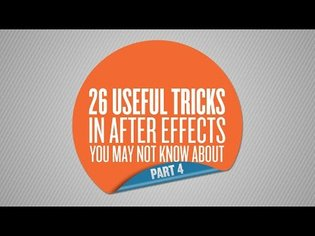 26 Useful Tricks in After Effects You May Not Know About - Part 4 of 4