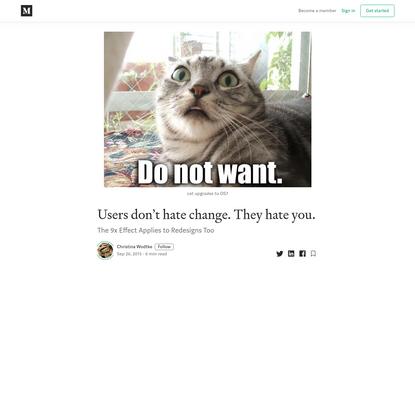 Users don't hate change. They hate you. - Christina Wodtke - Medium