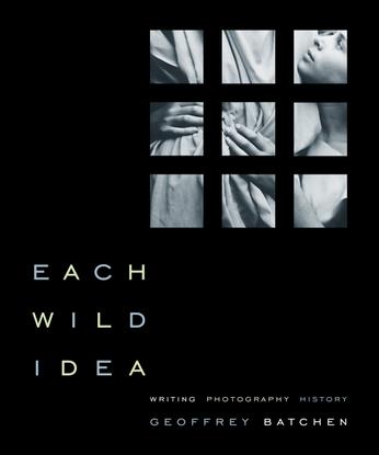 geoffrey-batchen-each-wild-idea_-writing-photography-history-2002-libgen.lc.pdf