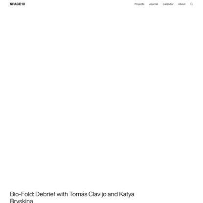 Bio-Fold: Debrief with Tomás Clavijo and Katya Bryskina | SPACE10