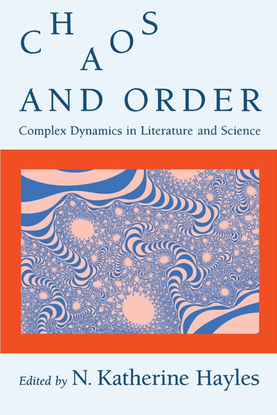 Chaos and Order Complex Dynamics in Literature and Science Edited by N. Katherine Hayles