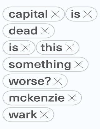 Capital Is Dead - Is This Something Worse? - by McKenzie Wark