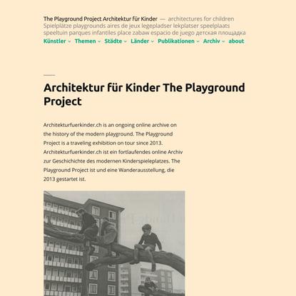 The Playground Project Architektur für Kinder – architectures for children Spielplätze playgrounds aires de jeux legepladser...