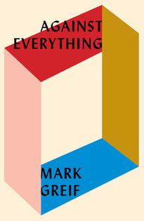 Against Everything / Mark Greif