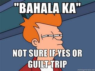 bahala-ka-not-sure-if-yest-or-guilt-trip.jpg