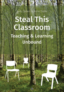 Steal This Classroom: Teaching and Learning Unbound – Jody Cohen and Anne Dalke