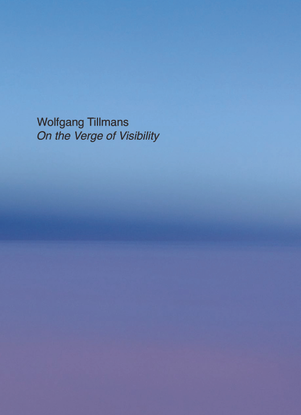 Wolfgang Tillmans – On The Verge of Visibility