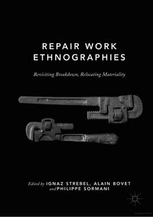 Repair Work Ethnographies: Revisiting Breakdown, Relocating MAteriality – Ignaz Strebel, Alain Bovet, Philippe Sormani