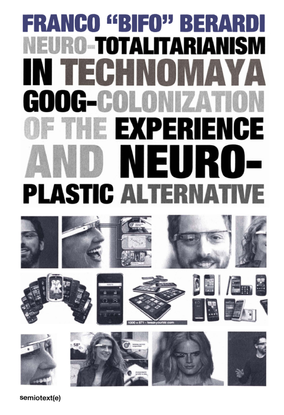 neurototalitarianism in technomaya googcolonization of the experience and neuroplastic alternative