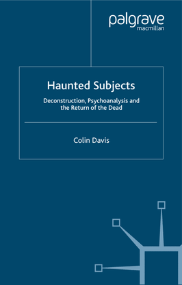 colin-davis-haunted-subjects_-deconstruction-psychoanalysis-and-the-return-of-the-dead-2007-palgrave-macmillan-libgen.lc.pdf