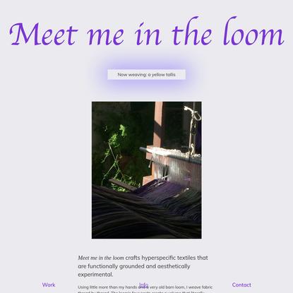 Meet me in the loom | Experimental Handweaving