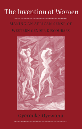 The Invention of Women - Making an African Sense of Western Gender Discourses - Oyeronke Oyewumi