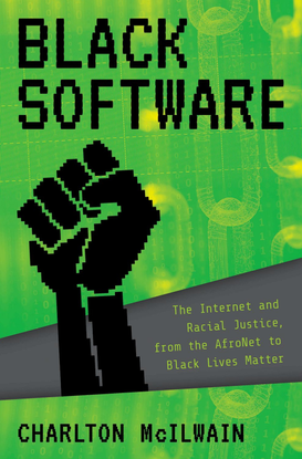 Black Software - The Internet & Racial Justice, from the AfroNet to Black Lives Matter - Charlton D. McIlwain