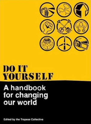 Trapese Collective: Do It Yourself: A Handbook for Changing Our World