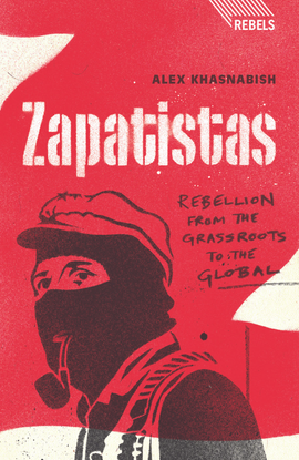 Alex Khasnabish - Zapistas: Rebellion from the Grassroots to the Global