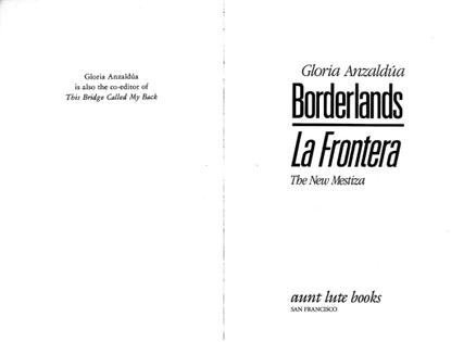 Gloria Anzaldua, Borderlands\La Mestiza, Chapters 1, 2, 7