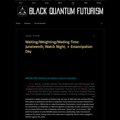 Waiting/Weighting/Wading Time: Juneteenth, Watch Night, + Emancipation Day