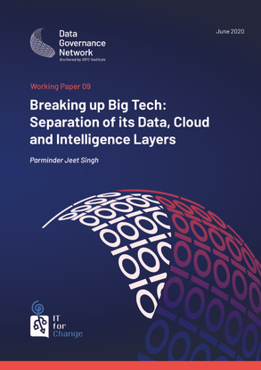 Breaking up Big Tech: Separation of its Data, Cloud and Intelligence Layers - Data Governance Network Working Paper 09 - Singh, P. J. (2020)