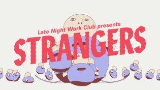 Late Night Work Club presents STRANGERS