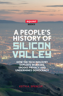 A People's History of Silicon Valley - Keith A. Spencer