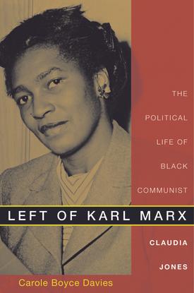 Left of Karl Marx: The Political Life of Black Communist Claudia Jones - Carole Boyce Davies