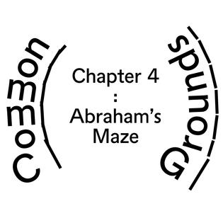 Ch. 4: Abraham's Maze