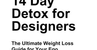 """""""14 Day Detox for Designers: The Ultimate Weight Loss Guide for Your Ego"""""""
