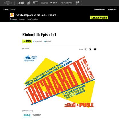 Richard II: Episode 1   Free Shakespeare on the Radio: Richard II   WNYC Studios