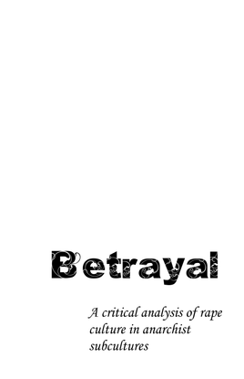 """""""Betrayal: a critical analysis of rape culture in anarchist subcultures"""""""