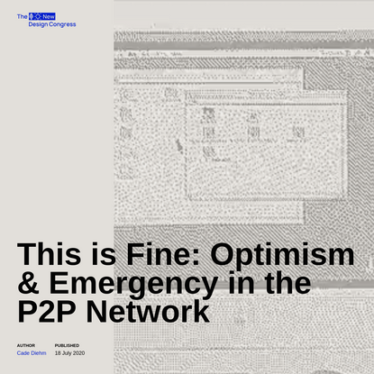 This is Fine: Optimism & Emergency in the P2P Network - Cade Diehm