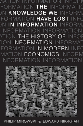 the-knowledge-we-have-lost-in-information-the-history-of-information-in-modern-economics-by-philip-mirowski-edward-nik-khah-...