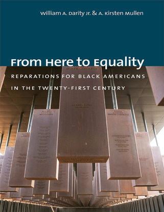From Here to Equality - Reparations for Black Americans in the Twenty-First Century - By William A. Darity Jr., A. Kirsten Mullen