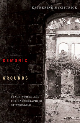 katherine-mckittrick-demonic-grounds_-black-women-and-the-cartographies-of-struggle-univ-of-minnesota-press-2006-.pdf