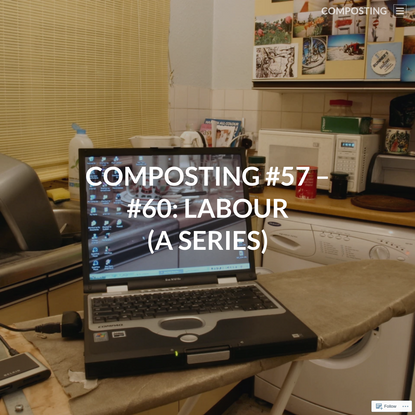 COMPOSTING #57 - #60: LABOUR (a series)