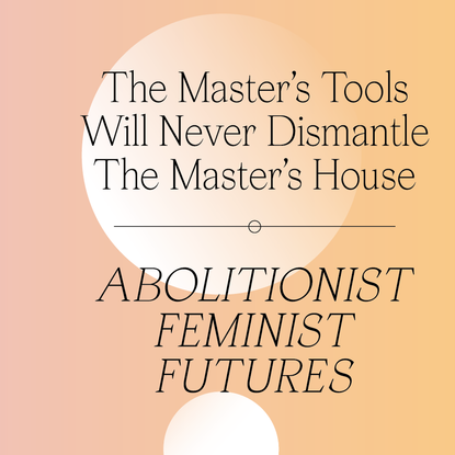The Master's Tools Will Never Dismantle the Master's House w/ Gail Lewis, Miss Major, Zoé Samudzi, Hortense Spillers & Akwug...