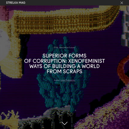 Superior Forms of Corruption: Xenofeminist Ways of Building a World from Scraps