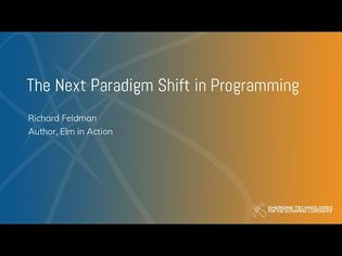 Richard Feldman - The Next Paradigm Shift in Programming