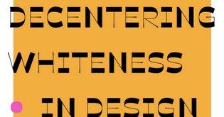 Decentering Whiteness in Design History Resources