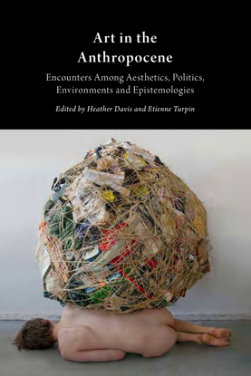 art-in-the-anthropocene-encounters-among-aesthetics-politics-environments-and-epistemologies-by-heather-davis-etienne-turpin...