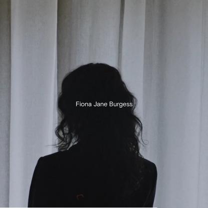 Selected Work - Fiona Jane Burgess